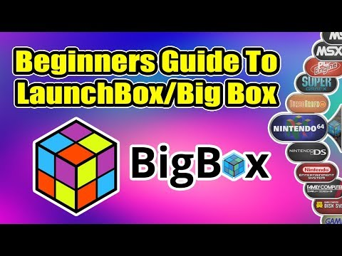 Ultimate Beginners Guide To LaunchBox / BigBox