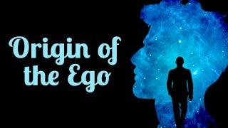 Origin of the Ego