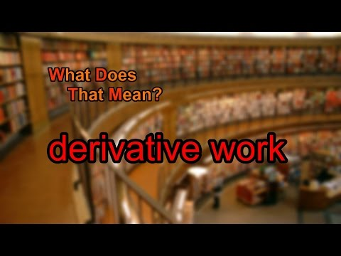 What does derivative work mean?