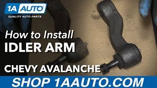 How to Install Replace Idler Arm 2002-06 Chevy Avalanche 1500 Buy Parts at 1AAuto.com