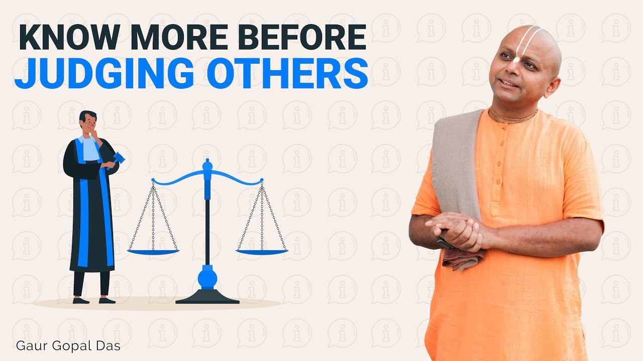 Know More Before Judging Others | Gaur Gopal Das