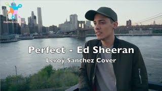 PERFECT - ED SHEERAN LYRICS   LEROY SANCHEZ COVER