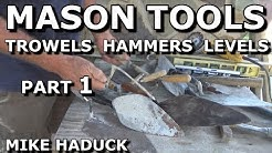 MASONRY TOOLS (Part 1) Mike Haduck, Trowels, hammers, levels