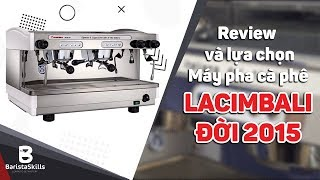 [BARISTA SKILLS] Review và hướng dẫn chọn máy pha cà phê La Cimbali đời 2015