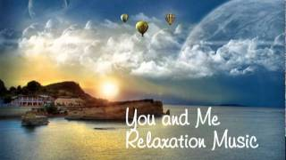 You and Me - Relaxation Music | New Age | Instrumental