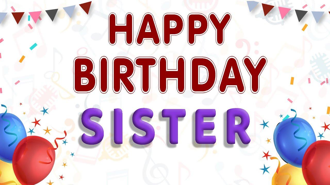Happy Birthday Song Happy Birthday Sister Youtube