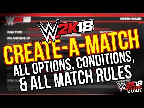 WWE 2K18 News: CREATE-A-MATCH Guide, ALL OPTIONS & MATCH RULES Detailed! [#WWE2K18 Guide]
