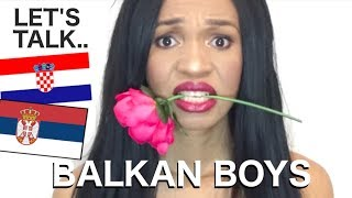 The Truth About Dating a Balkan Boy.. (Serbian? Croatian? Boyfriend?)