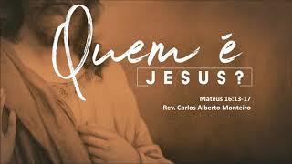 """""""Quem é Jesus?"""" - Rev. Carlos Alberto Monteiro - 13/10/2019, 09h."""