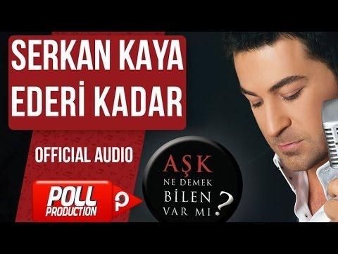 Serkan Kaya - Ederi Kadar - ( Official Audio )
