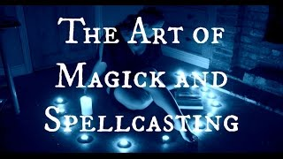 The Art of Magick and Spellcasting