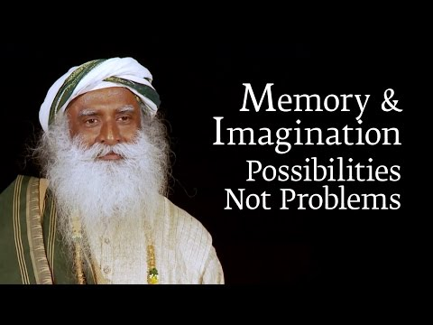 Memory & Imagination - Possibilities Not Problems | Sadhguru