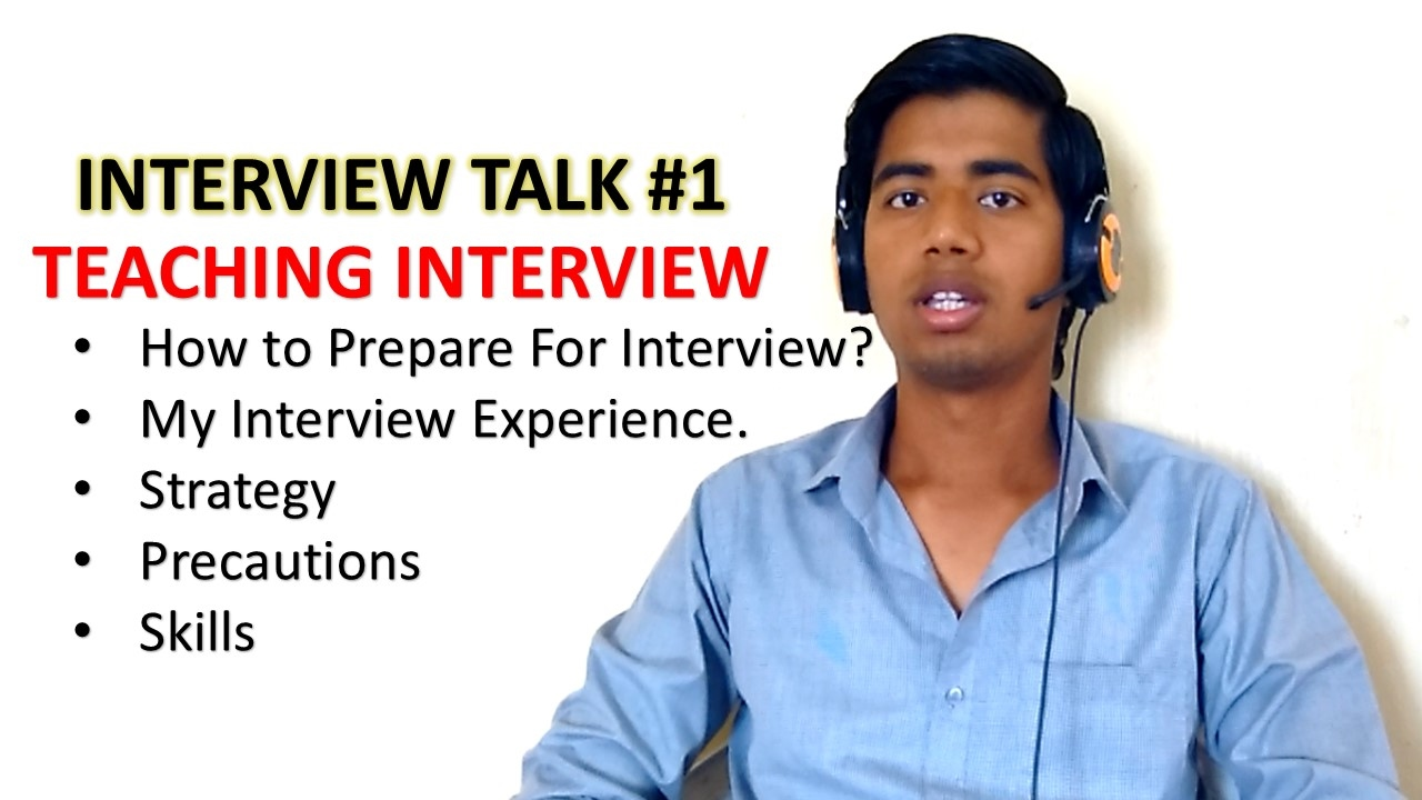 interview talk how to prepare for teaching interview my interview talk 1 how to prepare for teaching interview my interview experience
