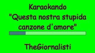 Karaoke Italiano - Questa nostra stupida canzone d'amore - TheGiornalisti ( Testo )