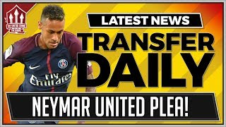 NEYMAR Man Utd Plea? Manchester United Latest Transfer News