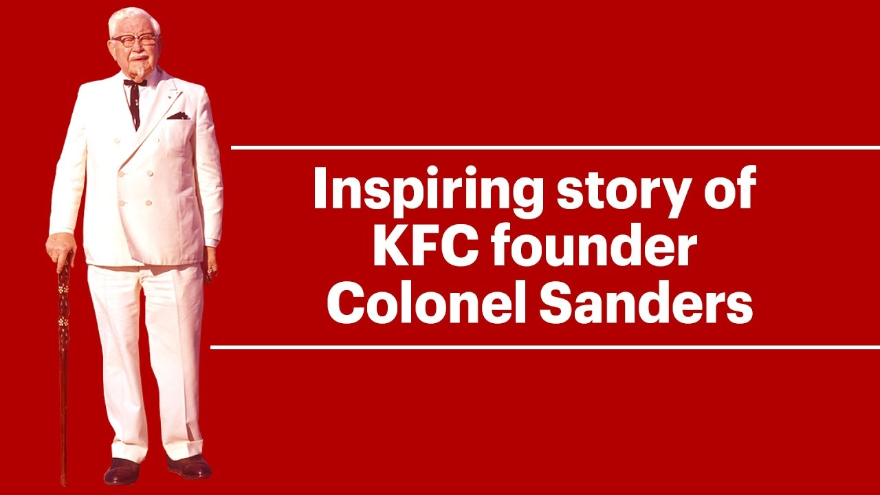 Inspiring story of KFC founder Colonel Sanders: How he achieved ...