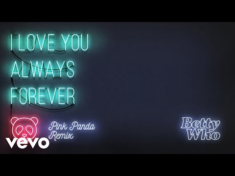 Betty Who - I Love You Always Forever (Pink Panda Remix)(Audio)