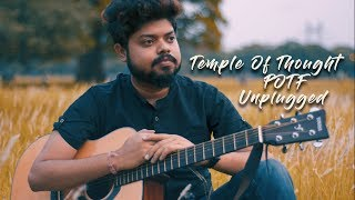 Temple Of Thought - POTF | Unplugged Cover by Pushpendu Roy