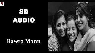 Bawra Mann   8D Audio Song   Cover by Darshana Rajendran   Mayanadhi