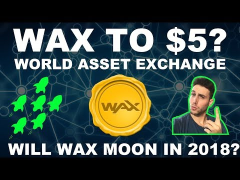 WAX World Asset Exchange to MOON in 2018! How high could WAX go? Should you invest in WAX?