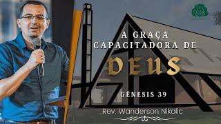 Gênesis 39: A Graça Capacitadora de Deus - Rev. Wanderson Nikolic