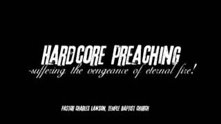 Charles Lawson - HARD-CORE PREACHING: Suffering the Vengeance of Eternal Fire!!! AUDIO SERMON