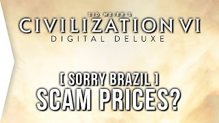 Civilization VI ► Scam Prices for Civ 6 Digital Deluxe Edition? - [Sorry Brazil]