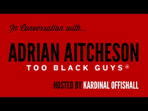 In Conversation with... Adrian Aitcheson (Hosted by Kardinal Offishall) - FULL TALK