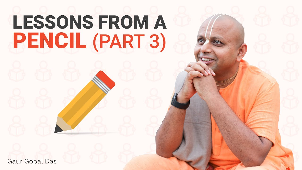Lessons from a Pencil (Part 3 ) by Gaur Gopal Das