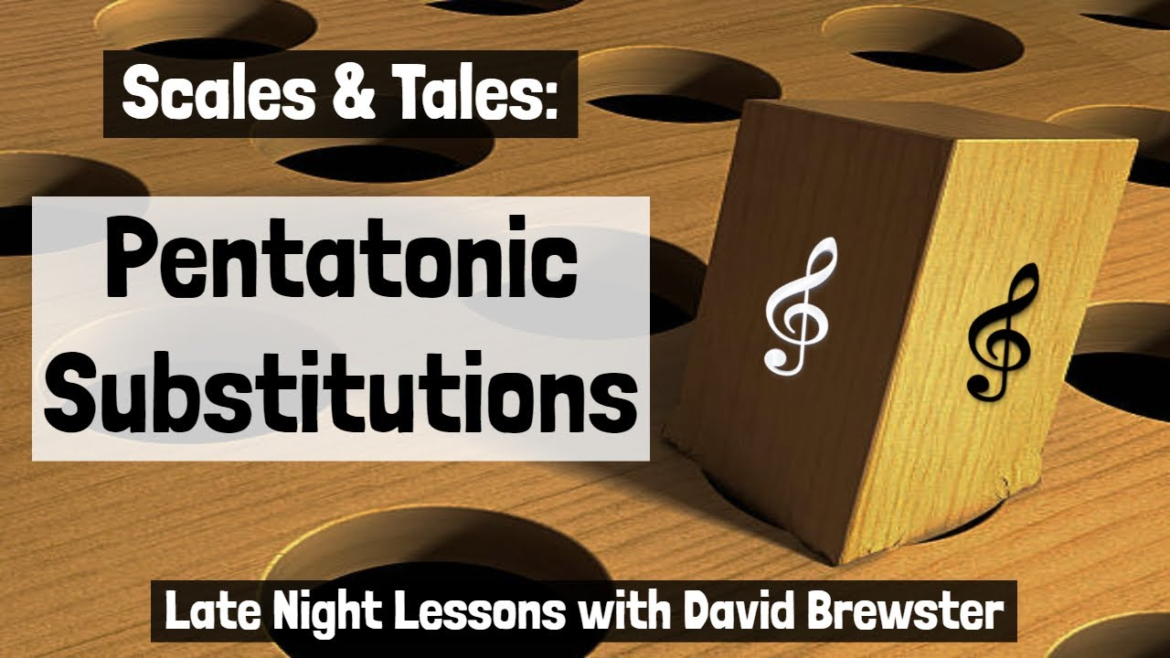 Scales & Tales - Pentatonic Substitutions