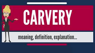 What is CARVERY? What does CARVERY mean? CARVERY meaning, definition & explanation