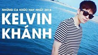 Kelvin Khánh - Những Ca Khúc Hay Nhất 2016 của Kelvin Khánh ft Khởi My