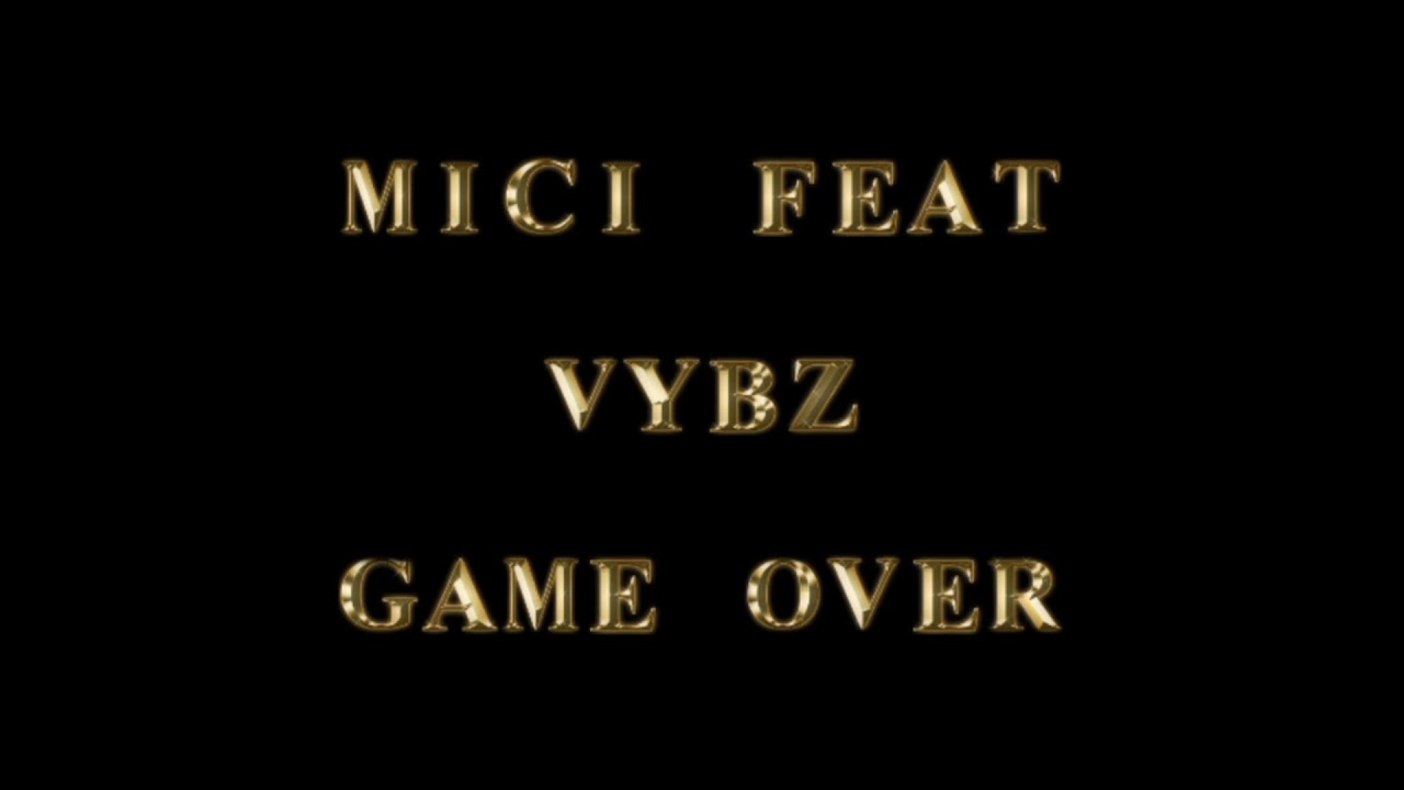 Download MICI FEAT VYBZ....GAME OVER Sample