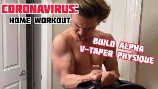 Coronavirus: Upper Home Workout - ALPHA V-TAPER PHYSIQUE Edition