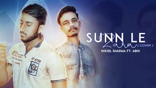 Sunn Le Zara (cover)  Nikhil Sharma Ft.Abhi   Full Music Video