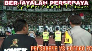 Saat ribuan Bonek Tribun Green nord Meneriakkan Chant Berjayalah Persebaya | Persebaya vs Borneo FC