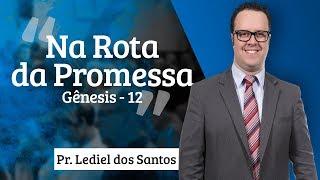 Pr. Lediel dos Santos - Na Rota da Promessa - Gênesis 12