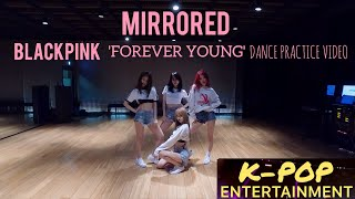 [mirrored] blackpink - 'forever young' dance practice video (moving ver.)