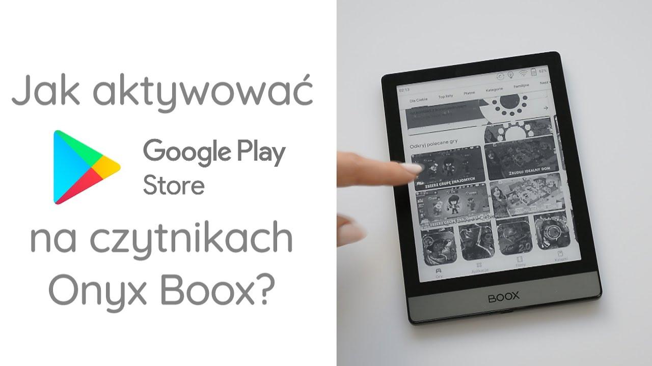Szybki, prosty i skuteczny sposób na aktywację Sklepu Play na czytnikach Onyx Boox!
