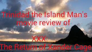 XXX: The Return of Xander Cage - Trinidad The Island Man's movie review