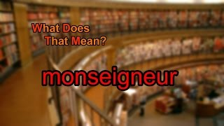 What does monseigneur mean?