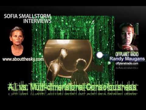 Sofia Smallstorm interviews Randy Maugans: A.I. vs. Multi-dimensional Consciousness