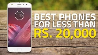Best Phones Under Rs. 20,000 (July 2018 Edition)