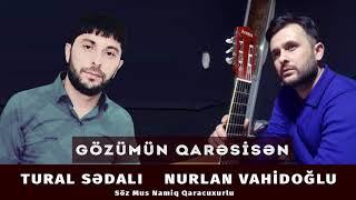 Tural Sedali  Nurlan Vahidoğlu - Gozumun Qaresisen