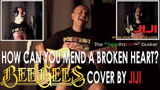 How Can You Mend A Broken Heart? Bee Gees acoustic cover by Jiji, the Veg-Italian busker