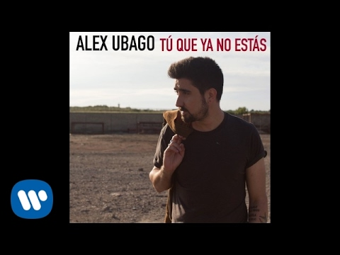 Alex Ubago - Tú que ya no estás (Audio Oficial)