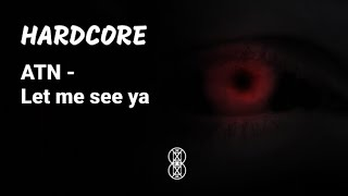 [Hardcore] ATN - let me see ya