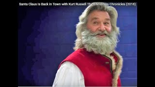 Santa Claus Is Back in Town with Kurt Russell The Christmas Chronicles (2018)