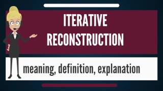 What is ITERATIVE RECONSTRUCTION? What does ITERATIVE RECONSTRUCTION mean?