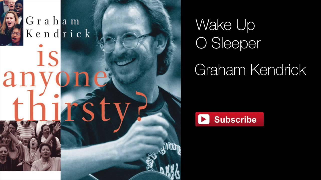 Graham Kendrick - Wake Up O Sleeper (from Is Anyone Thirsty) with lyrics